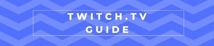 der ultimative twitch.tv streaming guide